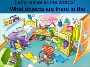 Let's revise some words! What objects are there in the room?