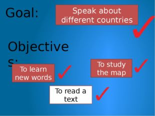 Objectives: To learn new words To read a text Goal: Speak about different cou