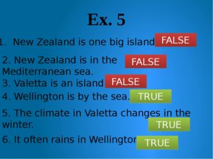 Ex. 5 1. New Zealand is one big island. 2. New Zealand is in the Mediterranea