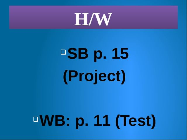 H/W SB p. 15 (Project) WB: p. 11 (Test)