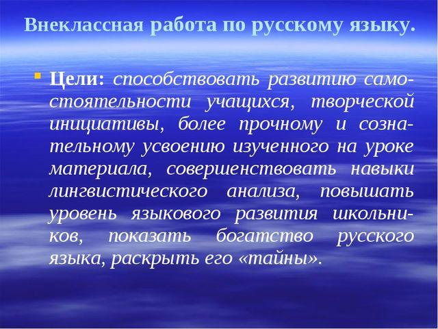 Внеклассная работа по русскому языку. Цели: способствовать развитию само-стоя...
