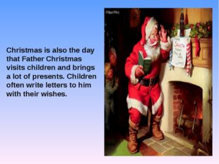 Christmas is also the day that Father Christmas visits children and brings a