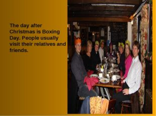 The day after Christmas is Boxing Day. People usually visit their relatives a