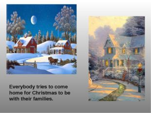Everybody tries to come home for Christmas to be with their families.