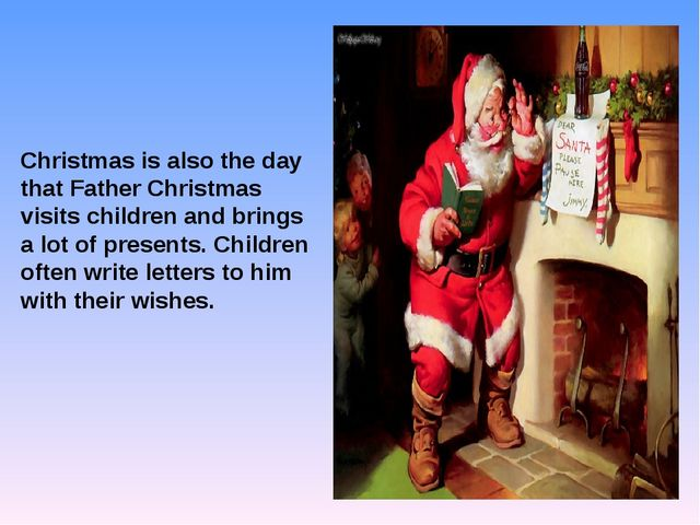 Christmas is also the day that Father Christmas visits children and brings a...