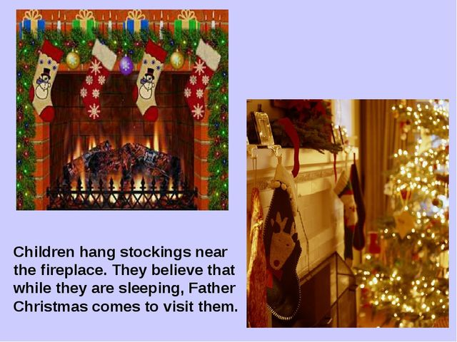 Children hang stockings near the fireplace. They believe that while they are...