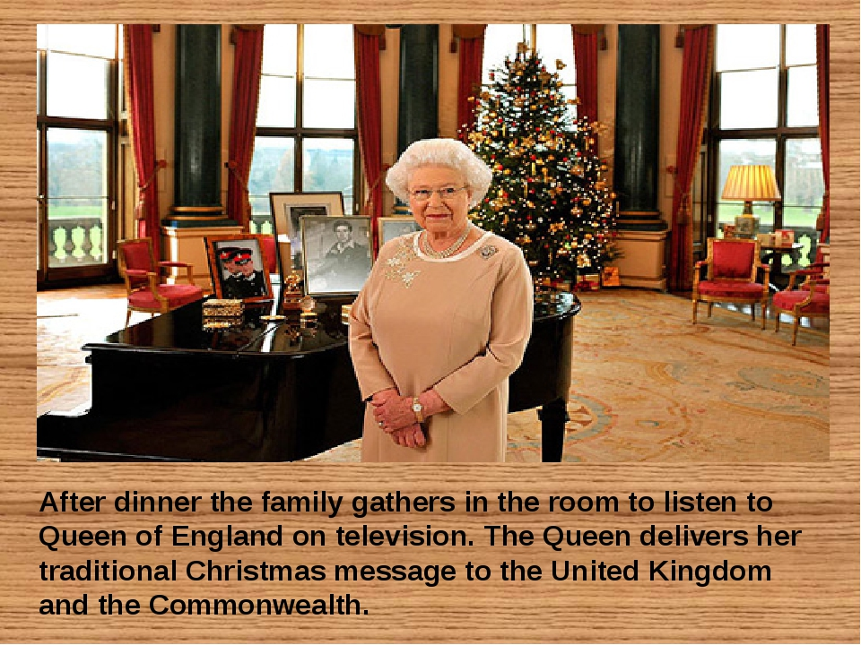 After dinner the family gathers in the room to listen to Queen of England on...