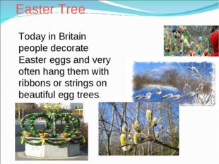Easter Tree Today in Britain people decorate Easter eggs and very often hang
