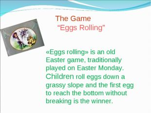 "The Game ""Eggs Rolling"" «Eggs rolling» is an old Easter game, traditionally p"