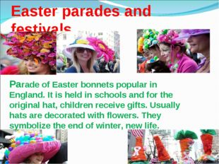 Easter parades and festivals Parade of Easter bonnets popular in England. It