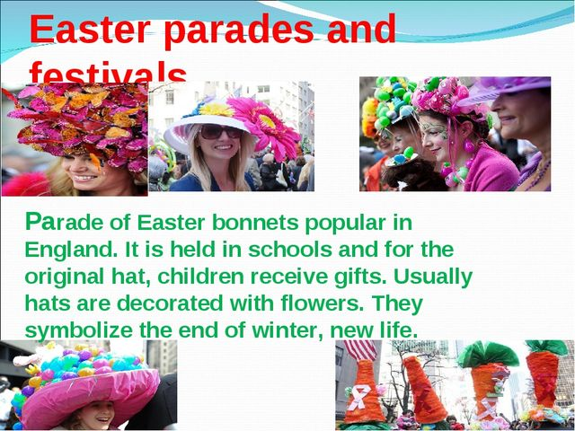Easter parades and festivals Parade of Easter bonnets popular in England. It...