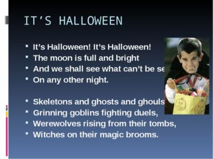 IT'S HALLOWEEN It's Halloween! It's Halloween! The moon is full and bright An