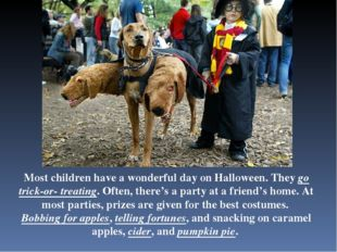 Most children have a wonderful day on Halloween. They go trick-or- treating.