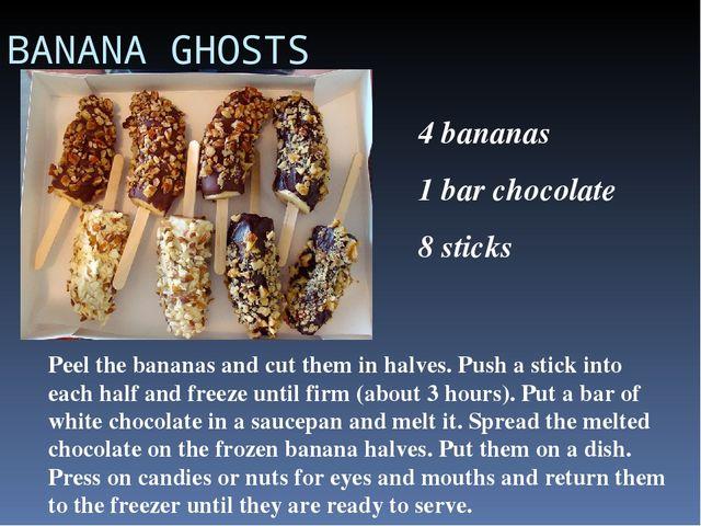 BANANA GHOSTS 4 bananas 1 bar chocolate 8 sticks Peel the bananas and cut the...