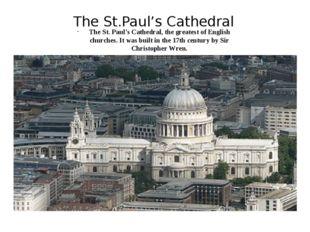 The St.Paul's Cathedral The St. Paul's Cathedral, the greatest of English chu