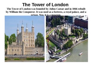 The Tower of London The Tower of London was founded by Julius Caesar and in 1