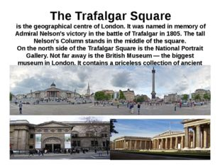 The Trafalgar Square is the geographical centre of London. It was named in m