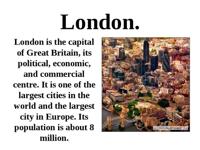 London. London is the capital of Great Britain, its political, economic, and...