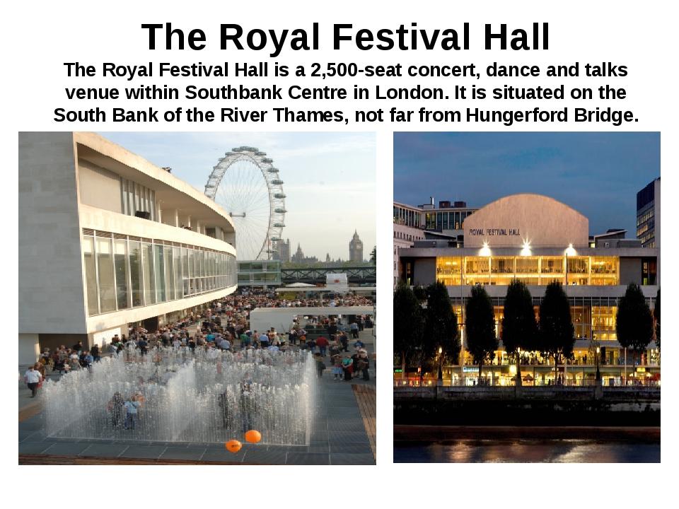 The Royal Festival Hall The Royal Festival Hall is a 2,500-seat concert, danc...