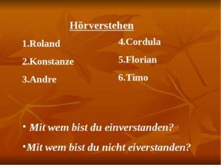 Hörverstehen 1.Roland 2.Konstanze 3.Andre 4.Cordula 5.Florian 6.Timo Mit wem