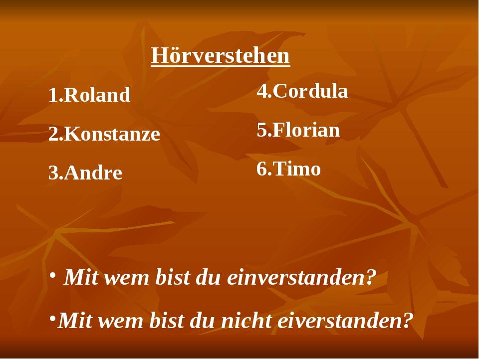 Hörverstehen 1.Roland 2.Konstanze 3.Andre 4.Cordula 5.Florian 6.Timo Mit wem...