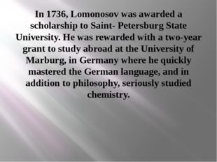 In 1736, Lomonosov was awarded a scholarship to Saint- Petersburg State Unive