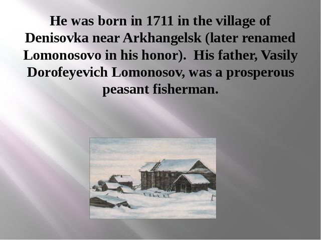 He was born in 1711 in the village of Denisovka near Arkhangelsk (later renam...