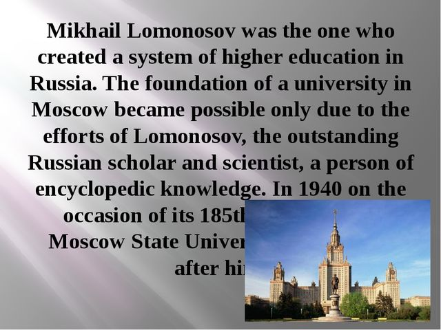 Mikhail Lomonosov was the one who created a system of higher education in Rus...