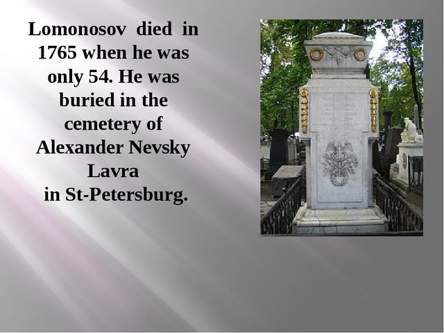 Lomonosov died in 1765 when he was only 54. He was buried in the cemetery of...