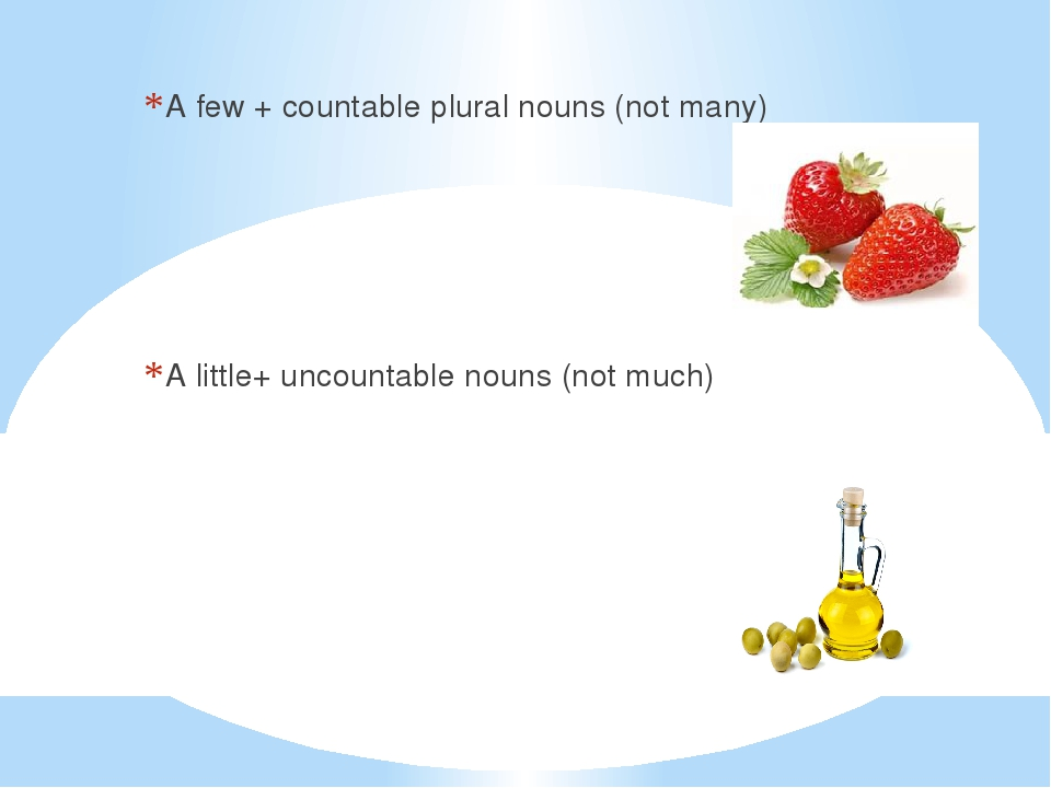 A few + countable plural nouns (not many) A little+ uncountable nouns (not mu...