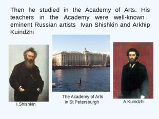 Then he studied in the Academy of Arts. His teachers in the Academy were well