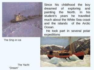 Since his childhood the boy dreamed of exploring and painting the North. In h