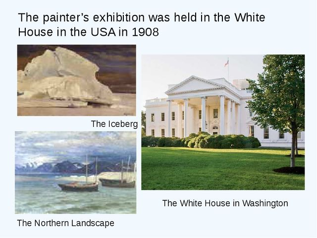 The painter's exhibition was held in the White House in the USA in 1908 The I...