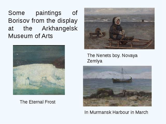 Some paintings of Borisov from the display at the Arkhangelsk Museum of Arts...