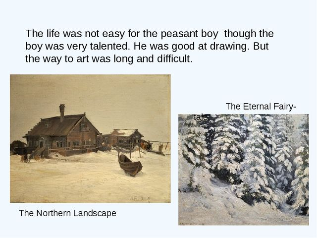 The life was not easy for the peasant boy though the boy was very talented. H...