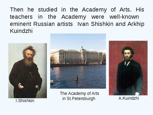 Then he studied in the Academy of Arts. His teachers in the Academy were well...