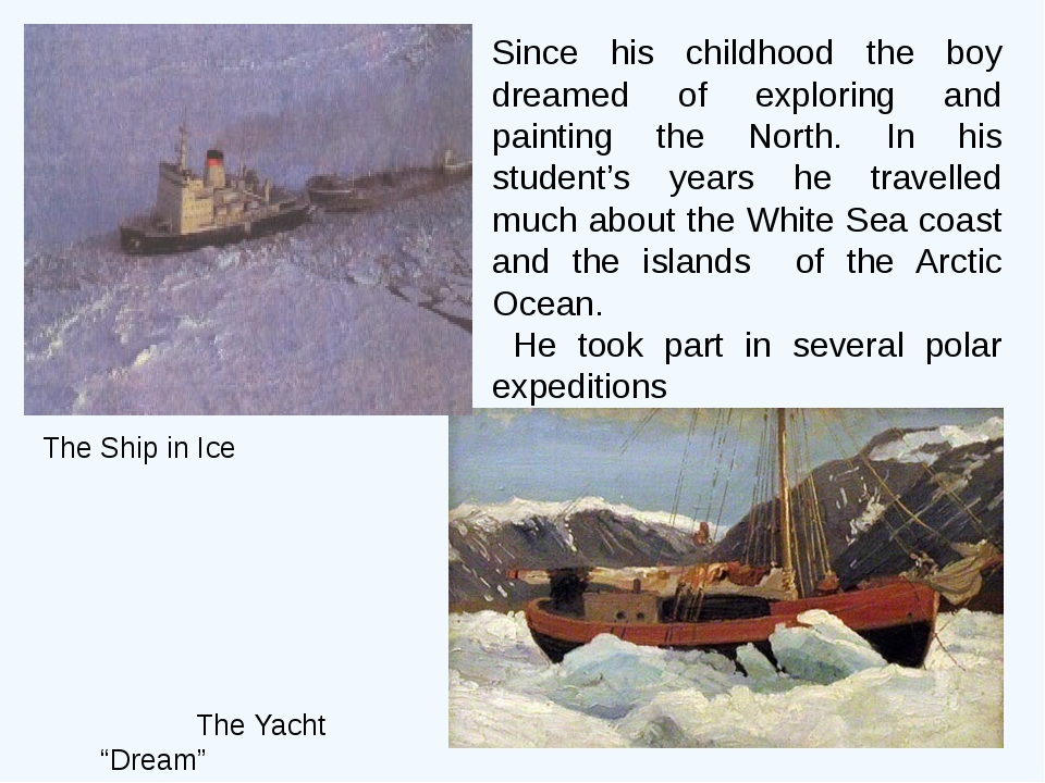 Since his childhood the boy dreamed of exploring and painting the North. In h...