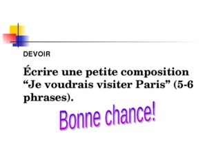 """DEVOIR Écrire une petite composition """"Je voudrais visiter Paris"""" (5-6 phrases)."""