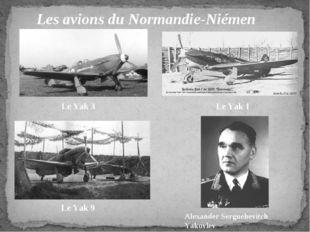 Les avions du Normandie-Niémen  Le Yak 1 Le Yak 9 Le Yak 3 Alexander S