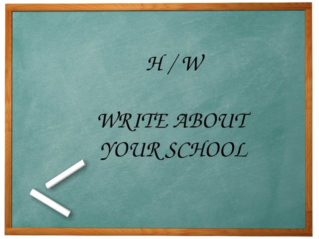H / W WRITE ABOUT YOUR SCHOOL