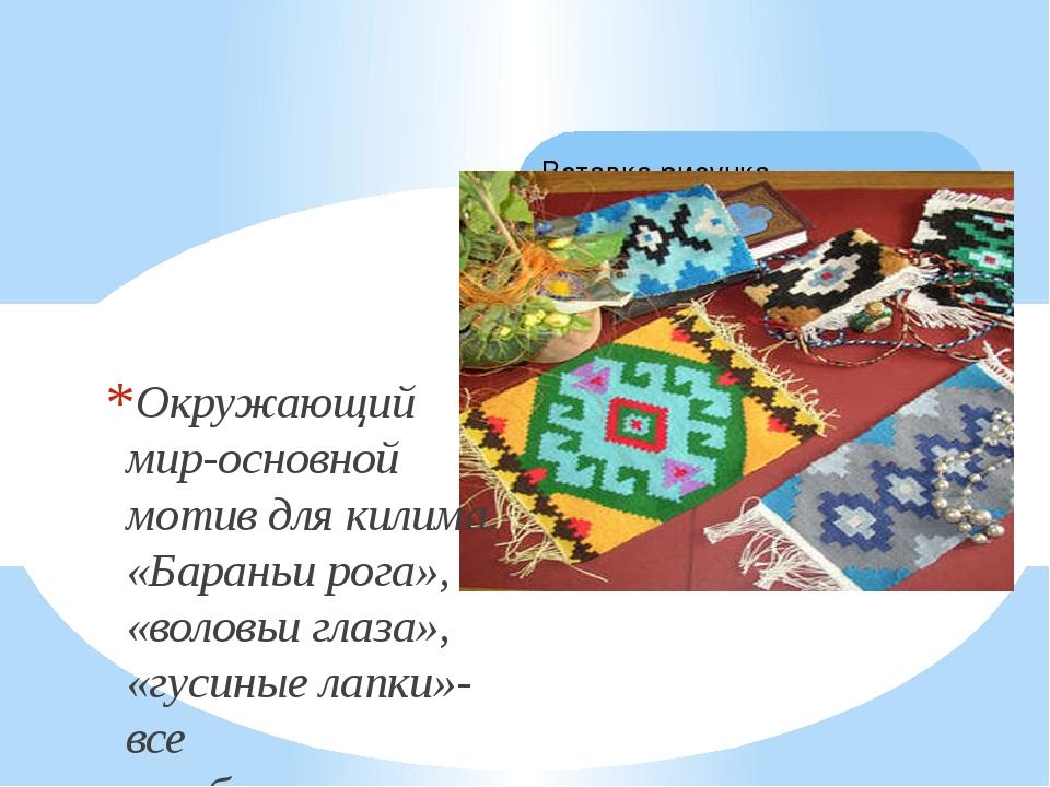 Окружающий мир-основной мотив для килима. «Бараньи рога», «воловьи глаза», «г...
