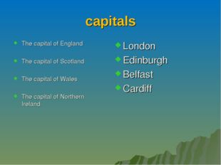 capitals The capital of England The capital of Scotland The capital of Wales