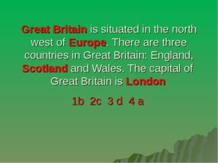 Great Britain is situated in the north west of Europe. There are three countr