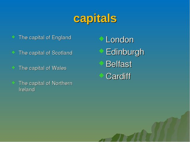capitals The capital of England The capital of Scotland The capital of Wales...