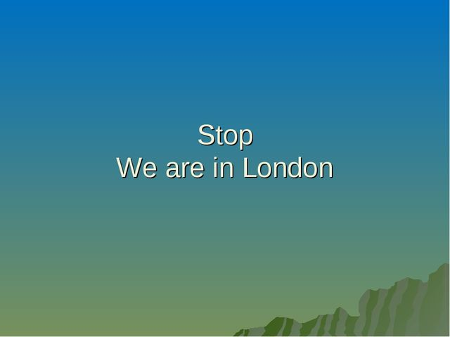 Stop We are in London