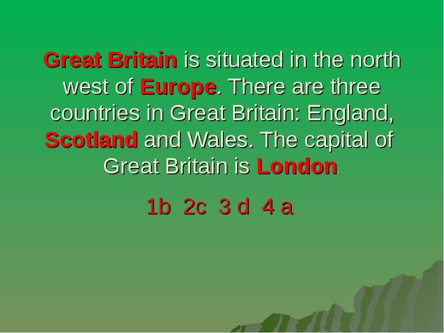 Great Britain is situated in the north west of Europe. There are three countr...