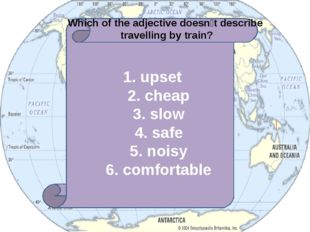 1. upset 2. cheap 3. slow 4. safe 5. noisy 6. comfortable Which of the adjec