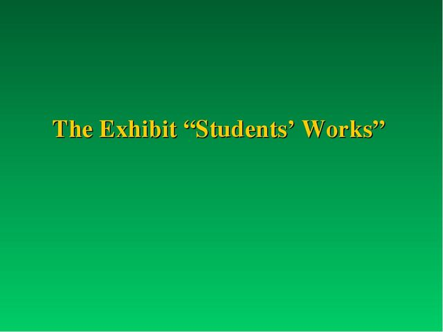 "The Exhibit ""Students' Works"""
