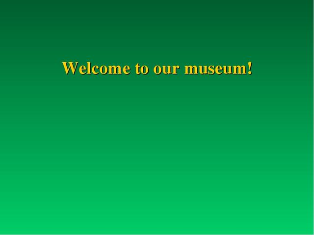 Welcome to our museum!