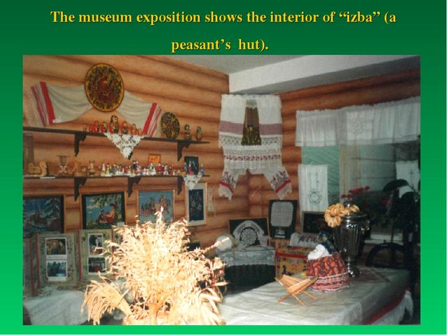 "The museum exposition shows the interior of ""izba"" (a peasant's hut)."